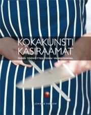 007547-1 - Kokakunsti käsiraamat<br>Õiged töövõtted toidu valmistamisel