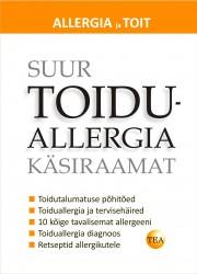 007580 - Suur toiduallergia käsiraamat<br>Toiduainete talumatus, sellega toimetulek ja 150 retsepti tervislikuks toitumiseks