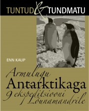 007596 - Armulugu Antarktikaga.<br>9 ekspeditsiooni Lõunamandrile
