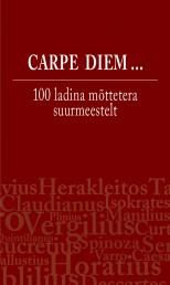 007612 - Carpe diem ... 100 ladina mõttetera suurmeestelt