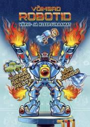 009222 - Võimsad Robotid. <br>Värvi- ja kleepsuraamat